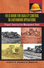 Field Book For Quality Control In Earthwork Operations : Project Construction Management Book - Alberto Munguia Mireles