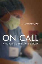 On Call : A Rural Surgeon's Story - MD, J. Lottmann