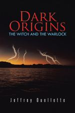 Dark Origins : The Witch and the Warlock - Jeffrey Ouellette