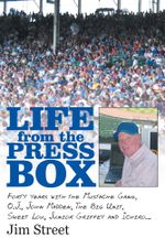 Life from the Press Box : Life From The Press Box: Forty years with the Mustache Gang, O.J., John Madden, The Big Unit, Sweet Lou, Junior Griffey and I - Jim Street