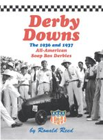 Derby Downs : The 1936 and 1937 All-American Soap Box Derbies - Ronald Reed