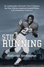 Still Running : The Autobiography of Kentucky's Nate Northington, the First African American Football Player in the Southeastern Confe - Nathaniel Northington