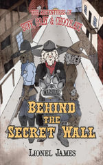 The Adventures of Buff, Gray and Chocolate : Behind the Secret Wall - Lionel James