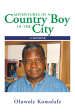 Adventures of a Country Boy in the City : A Memoir - Oluwole Komolafe