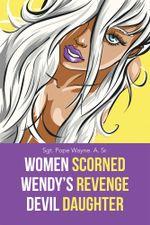 Women Scorned...Wendy's Revenge...Devil Daughter - Sgt. Pope Wayne. A. Sr.