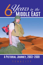 Six Years in the Middle East : A Pictorial Journey, 2003-2009 -  Tenacity