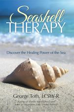 Seashell Therapy : Discover the Healing Power of the Sea - LCSW-R, George Toth