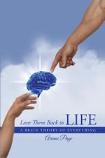 Love Them Back to Life : A Brain Theory of Everything - Ariane Page