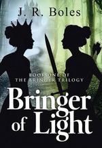 Bringer of Light : Book One of the Bringer Trilogy - J. R. Boles