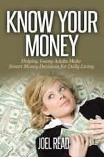Know Your Money : Helping Young Adults Make Smart Money Decisions for Daily Living - Joel Read