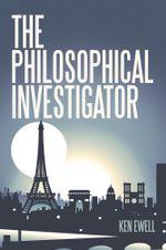 The Philosophical Investigator : Paris - Ken Ewell