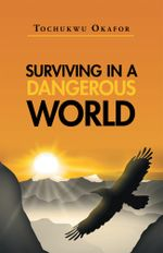 Surviving In A Dangerous World - Tochukwu Okafor