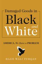 Damaged Goods in Black and White : America, We Have a Problem - Hajji Wali Furqan