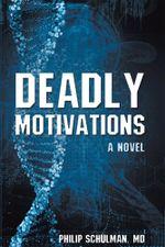 Deadly Motivations : A Novel - MD, Philip Schulman