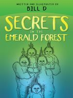 Secrets in the Emerald Forest -  Bill D