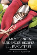 Remembrances, Residences, Recipes, and a Family Tree - Connie Erickson Rosenquist
