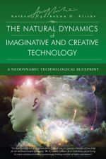 The Natural Dynamic of Imaginative and Creative Technology : A Neodynamic Technological Blueprint - Anthony Ugochukwu O. Aliche