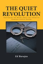 The Quiet Revolution : Shattering the Myths about the American Criminal Justice System - Ed Barajas