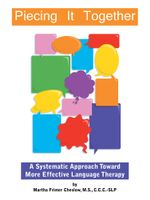 Piecing It Together : A Systematic Approach toward More Effective Language Therapy - MS, CCC-SLP, Martha Frimer Cheslow