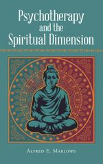 Psychotherapy and the Spiritual Dimension - Alfred E. Marlowe