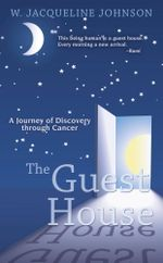 The Guest House : A Journey of Discovery through Cancer - W. Jacqueline Johnson