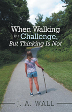 When Walking Is a Challenge, But Thinking Is Not - J. A. Wall