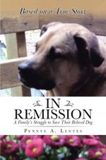 In Remission : A Family's Struggle to Save Their Beloved Dog - Pennye A. Lentes