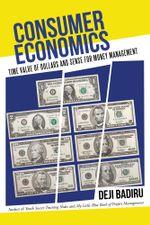 Consumer Economics : Time Value of Dollars and Sense for Money Management - Deji Badiru