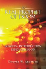 The REAL PROPHET of DOOM (KISMET) - INTRODUCTION - PENDULUM FLOW - - Dwayne W. Anderson
