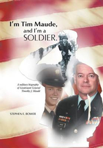 I'm Tim Maude, and I'm a Soldier : A Military Biography of Lieutenant General Timothy J. Maude - Stephen E. Bower