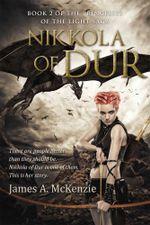 Nikkola of Dur : Book 2 of the Princesses of the Light saga - James A. McKenzie