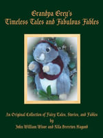 Grandpa Grey's Timeless Tales and Fabulous Fables : An Original Collection of Fairy Tales, Stories, and Fables - John W. Wisor