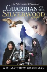 Guardian of the Silverwood - Wm. Matthew Graphman