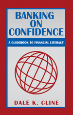 Banking on Confidence : A Guidebook to Financial Literacy - Dale K. Cline
