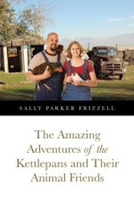 The Amazing Adventures of the Kettlepans and Their Animal Friends - Sally Parker Frizzell