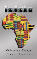 Recollections : Collected Essays - Phyl Amadi