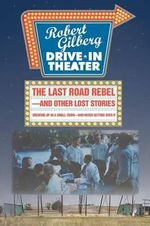 The Last Road Rebel-And Other Lost Stories : Growing Up in a Small Town-And Never Getting Over It - Robert Gilberg