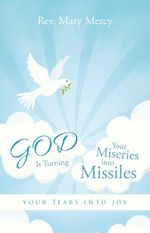 GOD Is Turning Your Miseries into Missiles : Your Tears into Joy - Rev. Mary Mercy