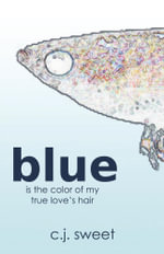 Blue Is the Color of My True Love's Hair - C.J. Sweet