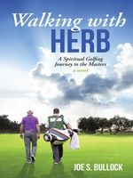 Walking with Herb : A Spiritual Golfing Journey to the Masters - Joe S. Bullock