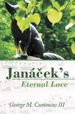Janacek's Eternal Love - George M. Cummins III