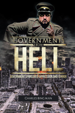 Governments From Hell : Government Sponsored Oppression and Terror - Charles Bingman