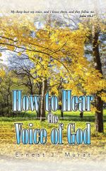 How to Hear the Voice of God - Ernest J. Murat