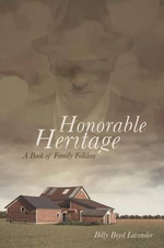 Honorable Heritage : A Book of Family Folklore - Billy Boyd Lavender
