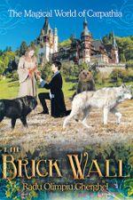 The Brick Wall : The Magical World of Carpathia - Radu Olimpiu Gherghel