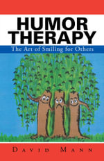 Humor Therapy : The Art of Smiling for Others - David Mann