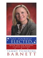 Get Yourself Elected : Quick Tips for Winning a Local Election - Tammy Pickering Barnett