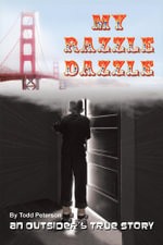 My Razzle Dazzle : An outsider's true story - Todd Peterson