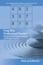 Feng Shui Professional Practice : Preparation for Extreme Analysis and Design Accuracy -  Shido of Sukhavati