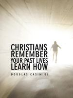 Christians Remember Your Past Lives Learn How - Douglas Casimiri